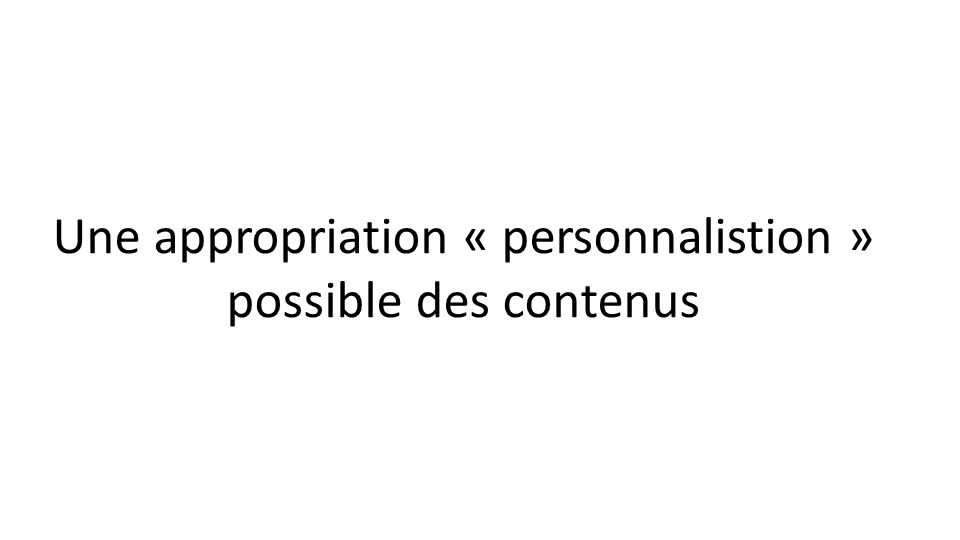 Une appropriation « personnalistion » possible des contenus