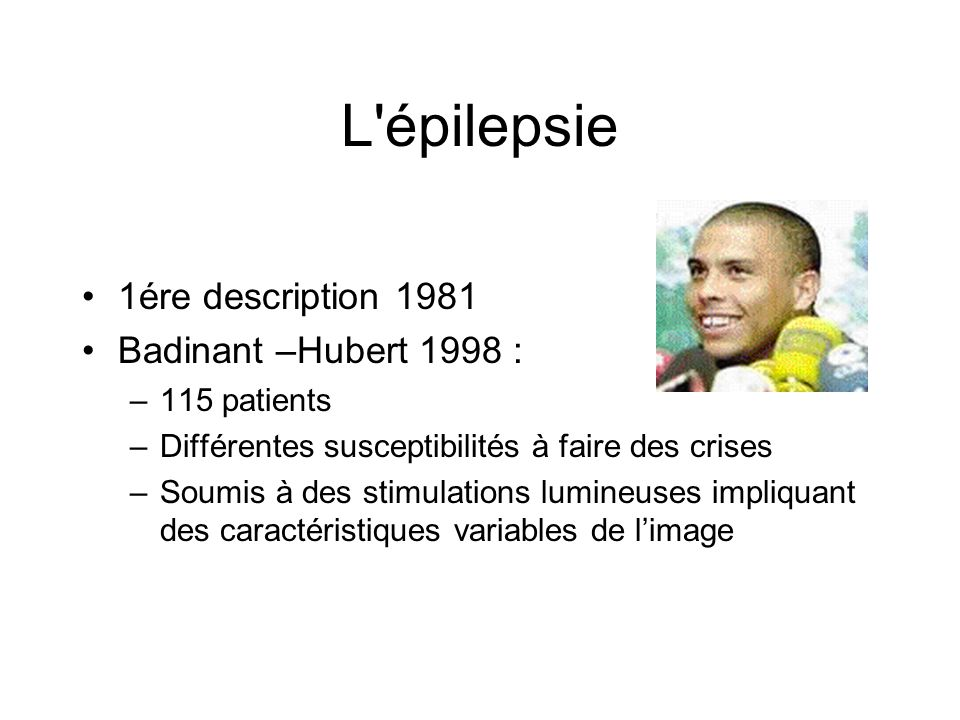 L épilepsie 1ére description 1981 Badinant –Hubert 1998 : 115 patients