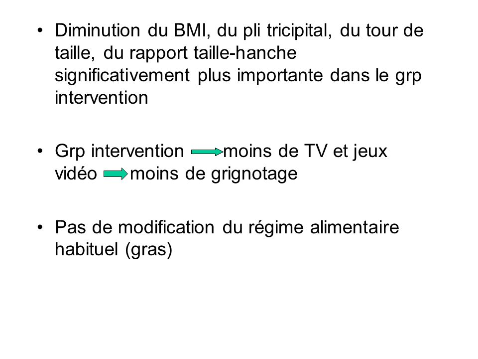 Diminution du BMI, du pli tricipital, du tour de taille, du rapport taille-hanche significativement plus importante dans le grp intervention