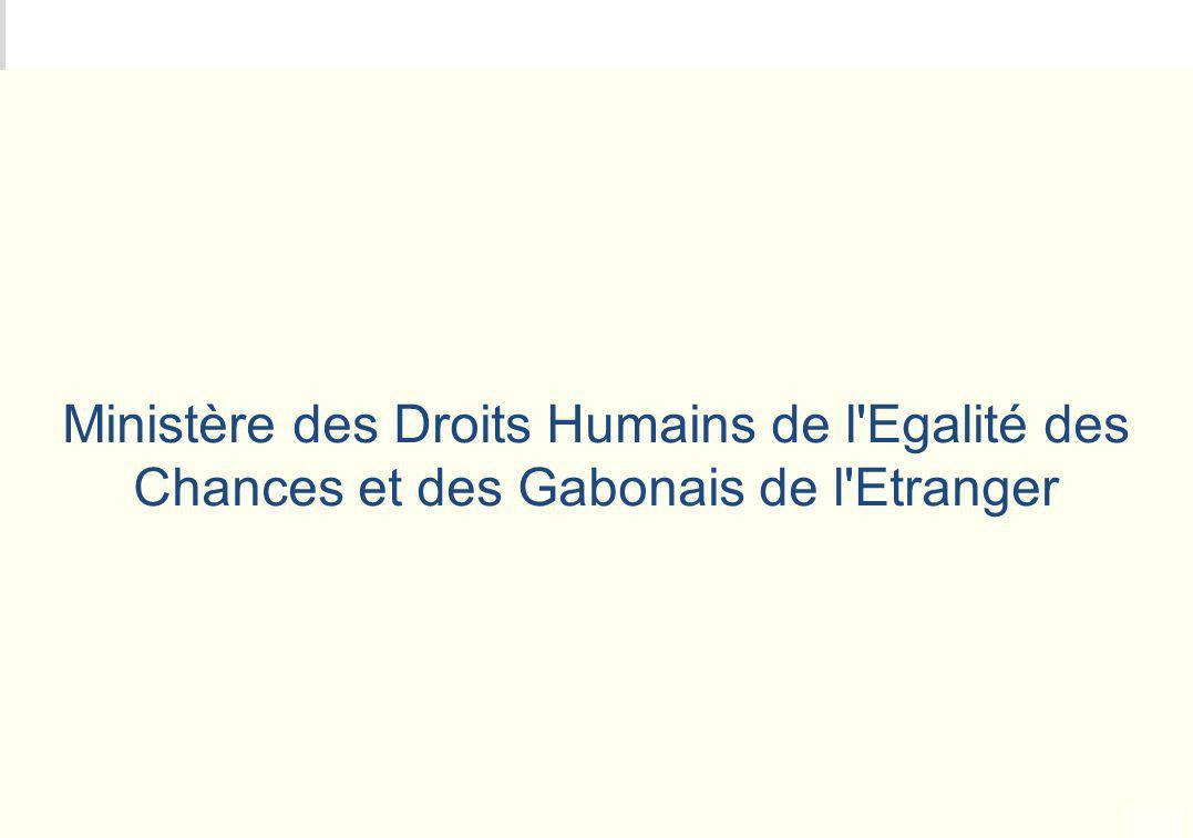 Ministère des Droits Humains de l Egalité des Chances et des Gabonais de l Etranger