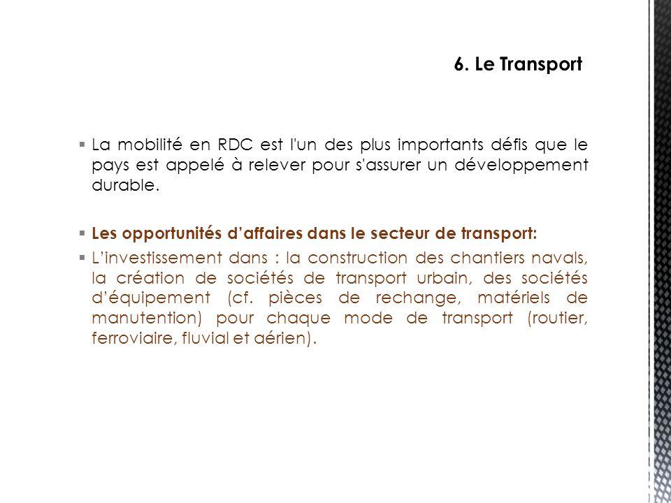 6. Le Transport La mobilité en RDC est l un des plus importants défis que le pays est appelé à relever pour s assurer un développement durable.