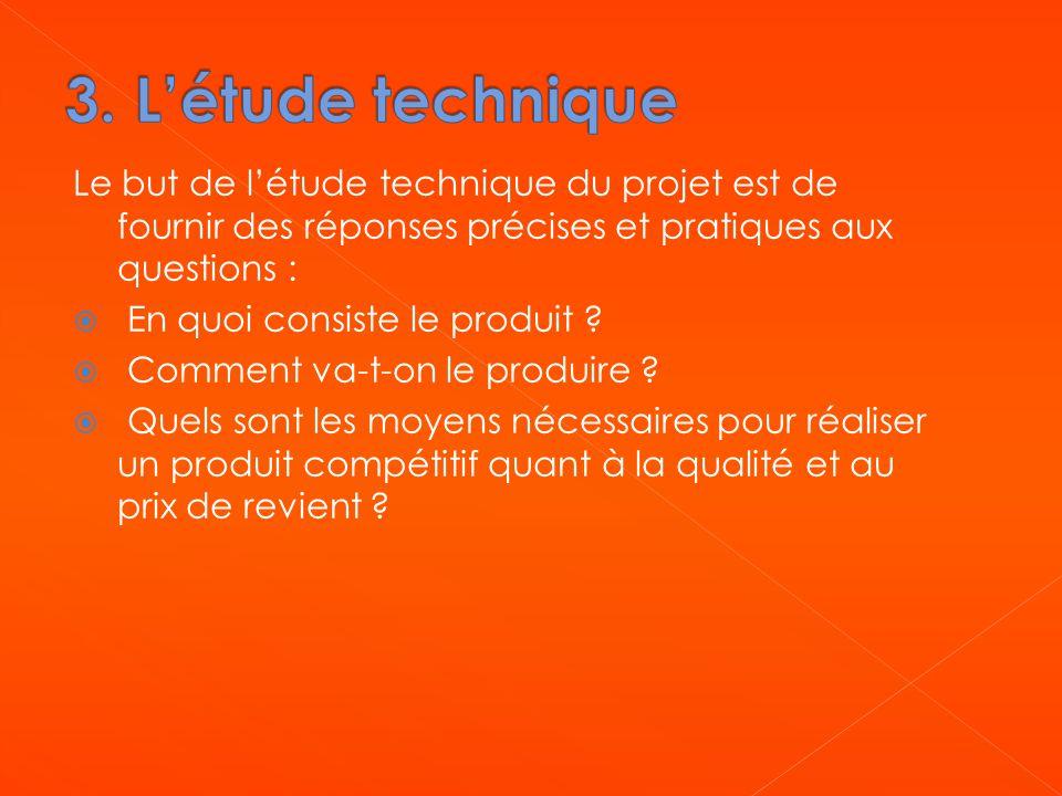 3. L'étude technique Le but de l'étude technique du projet est de fournir des réponses précises et pratiques aux questions :