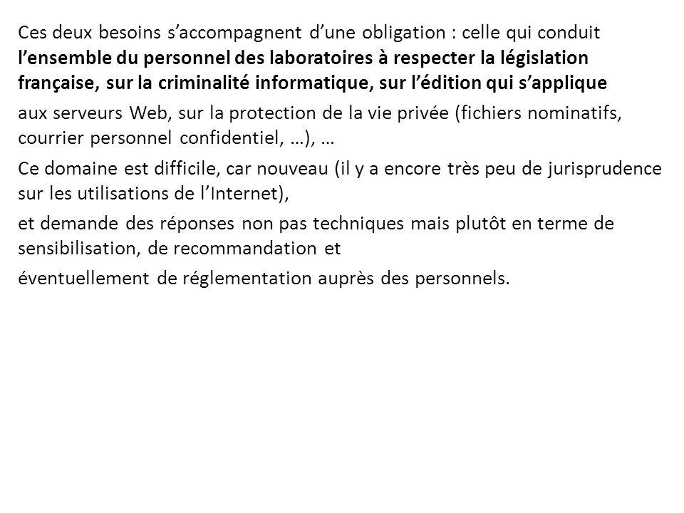 Ces deux besoins s'accompagnent d'une obligation : celle qui conduit l'ensemble du personnel des laboratoires à respecter la législation française, sur la criminalité informatique, sur l'édition qui s'applique
