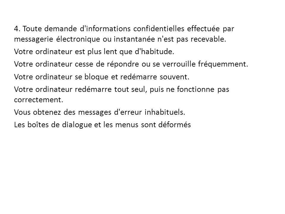 4. Toute demande d informations confidentielles effectuée par messagerie électronique ou instantanée n est pas recevable.