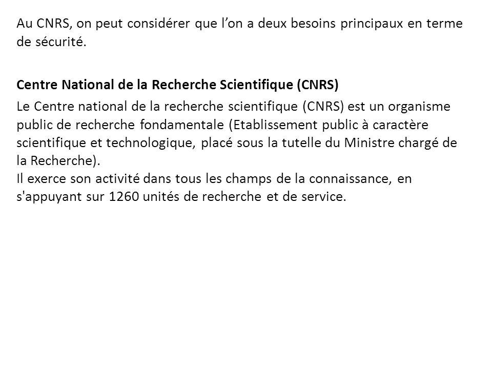 Au CNRS, on peut considérer que l'on a deux besoins principaux en terme de sécurité.