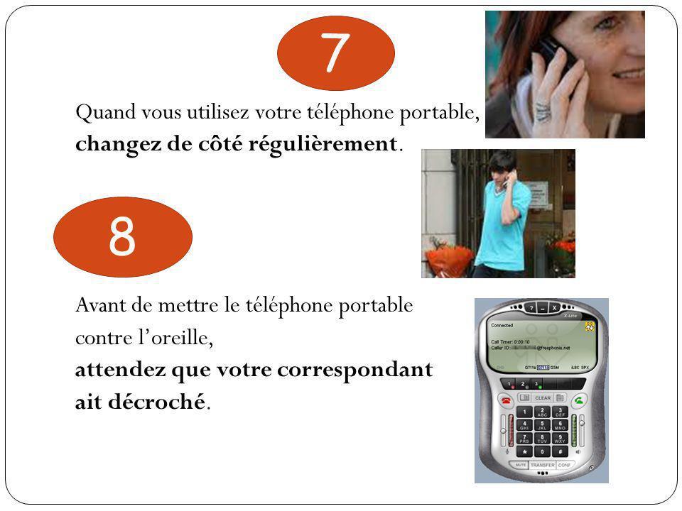 7 8 Quand vous utilisez votre téléphone portable,