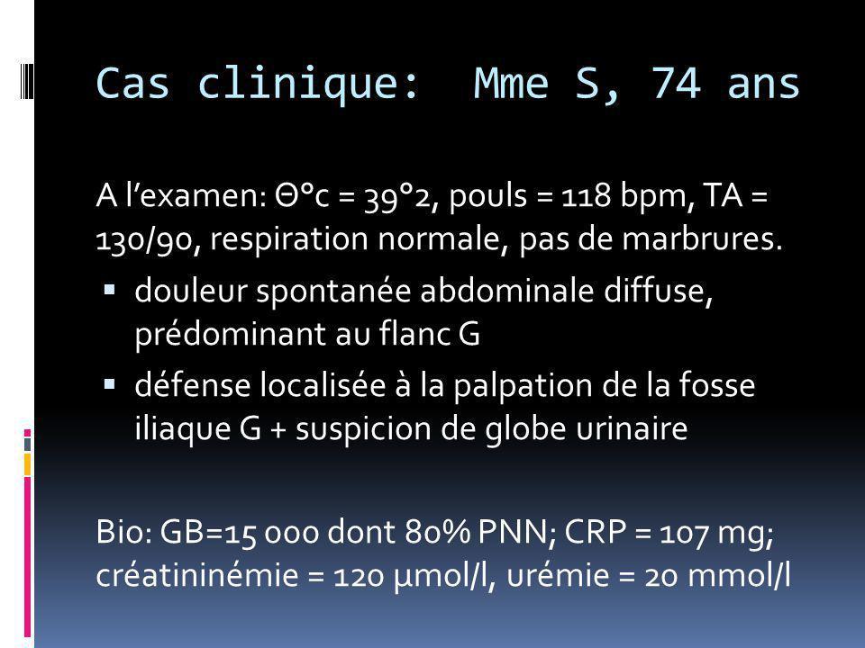 Cas clinique: Mme S, 74 ans A l'examen: Θ°c = 39°2, pouls = 118 bpm, TA = 130/90, respiration normale, pas de marbrures.