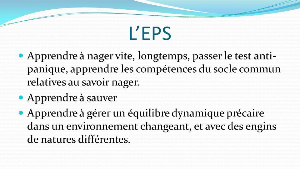 L'EPS Apprendre à nager vite, longtemps, passer le test anti-panique, apprendre les compétences du socle commun relatives au savoir nager.