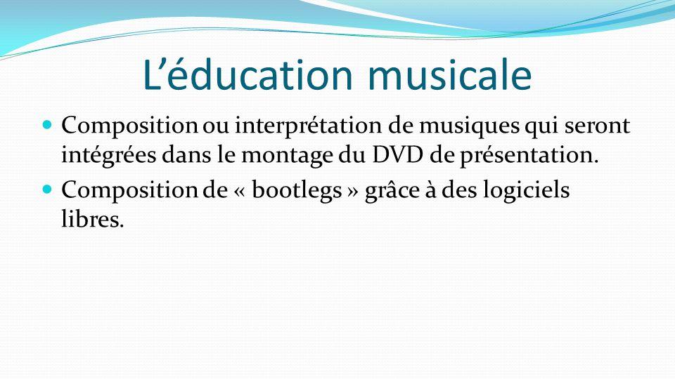 L'éducation musicale Composition ou interprétation de musiques qui seront intégrées dans le montage du DVD de présentation.