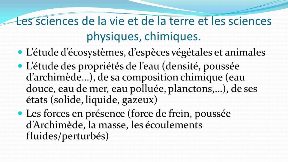 Les sciences de la vie et de la terre et les sciences physiques, chimiques.