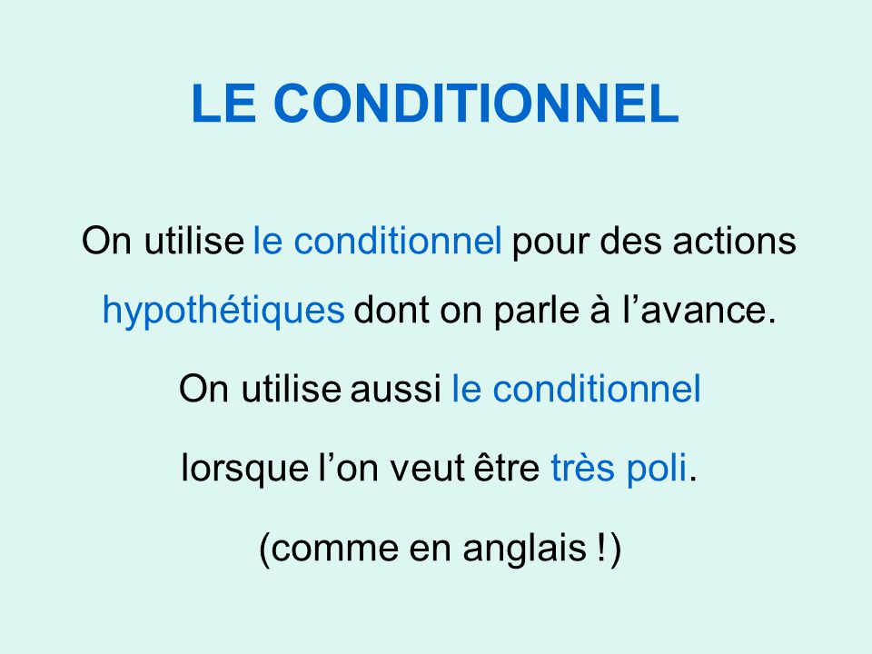 LE CONDITIONNEL On utilise le conditionnel pour des actions hypothétiques dont on parle à l'avance.