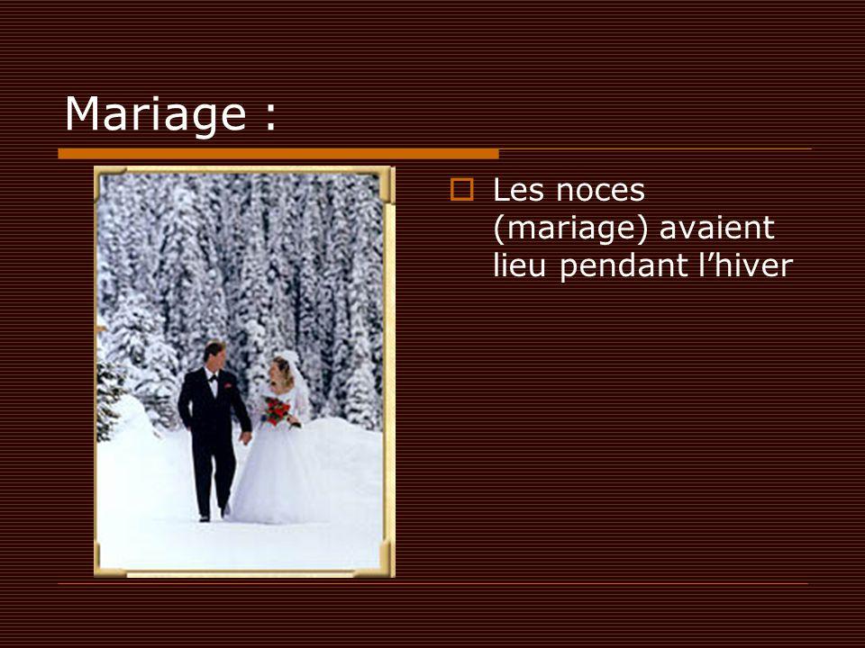 Mariage : Les noces (mariage) avaient lieu pendant l'hiver