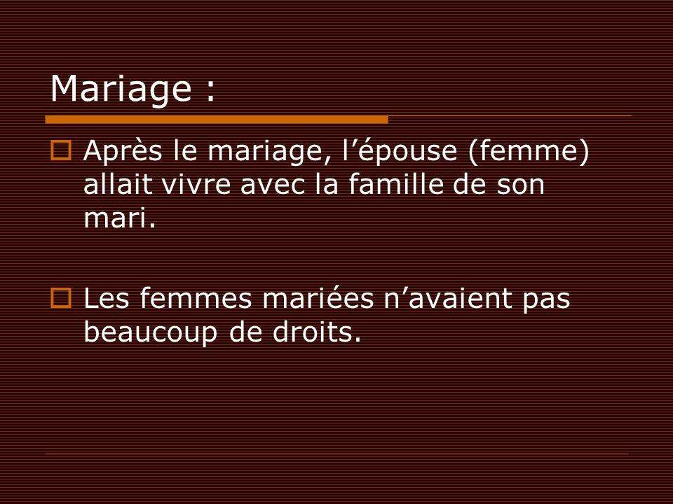 Mariage : Après le mariage, l'épouse (femme) allait vivre avec la famille de son mari.