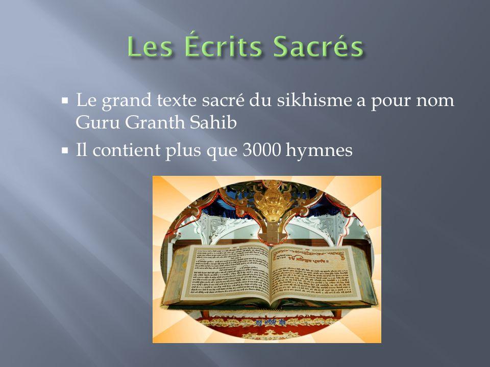 Les Écrits Sacrés Le grand texte sacré du sikhisme a pour nom Guru Granth Sahib.