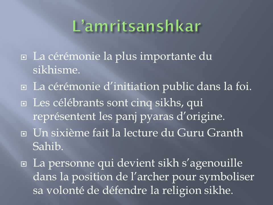 L'amritsanshkar La cérémonie la plus importante du sikhisme.