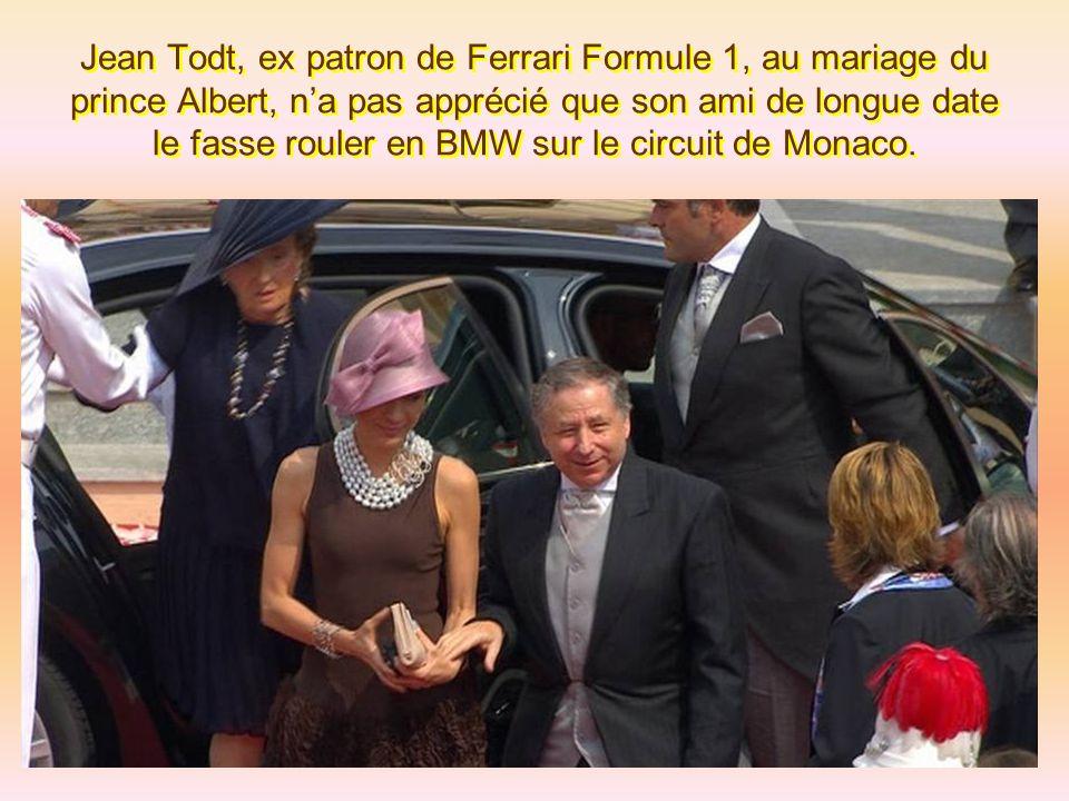 Jean Todt, ex patron de Ferrari Formule 1, au mariage du prince Albert, n'a pas apprécié que son ami de longue date le fasse rouler en BMW sur le circuit de Monaco.