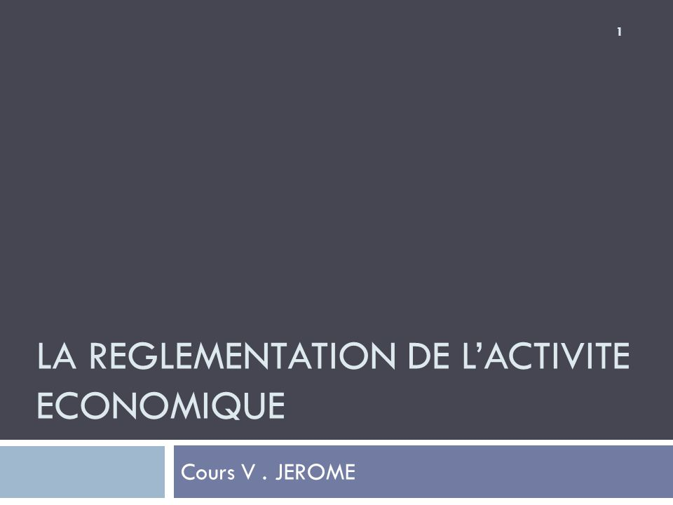 LA REGLEMENTATION DE L'ACTIVITE ECONOMIQUE