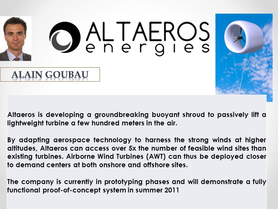 ALAIN GOUBAU Altaeros is developing a groundbreaking buoyant shroud to passively lift a lightweight turbine a few hundred meters in the air.