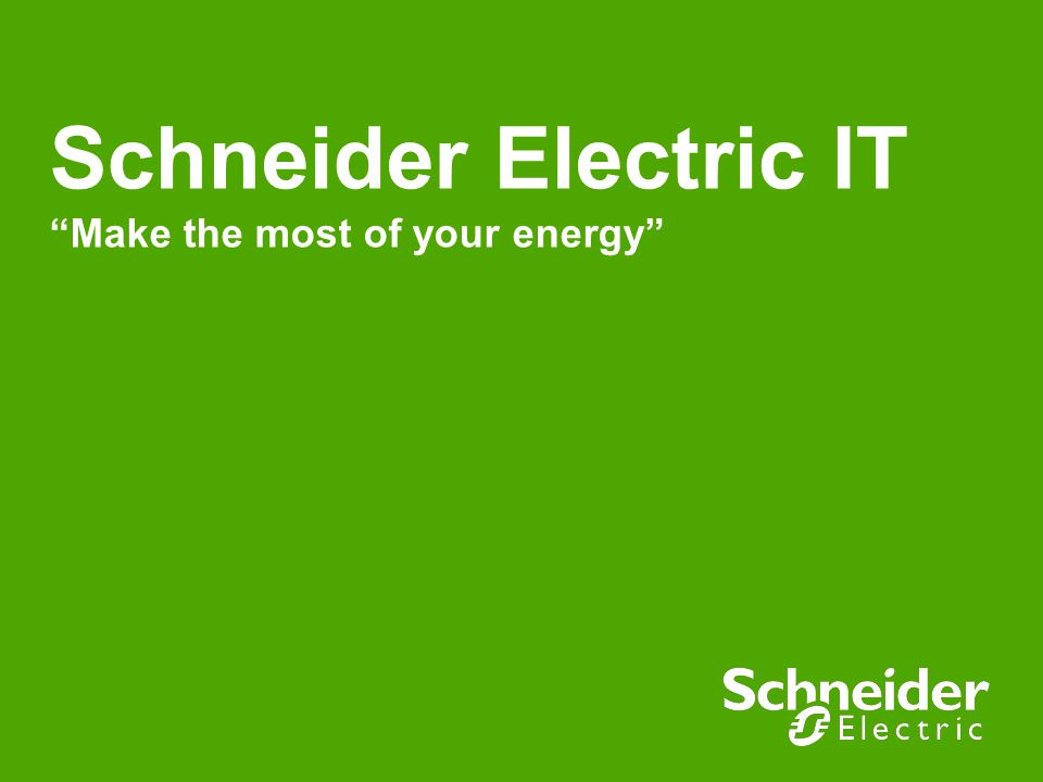 Schneider Electric IT Make the most of your energy