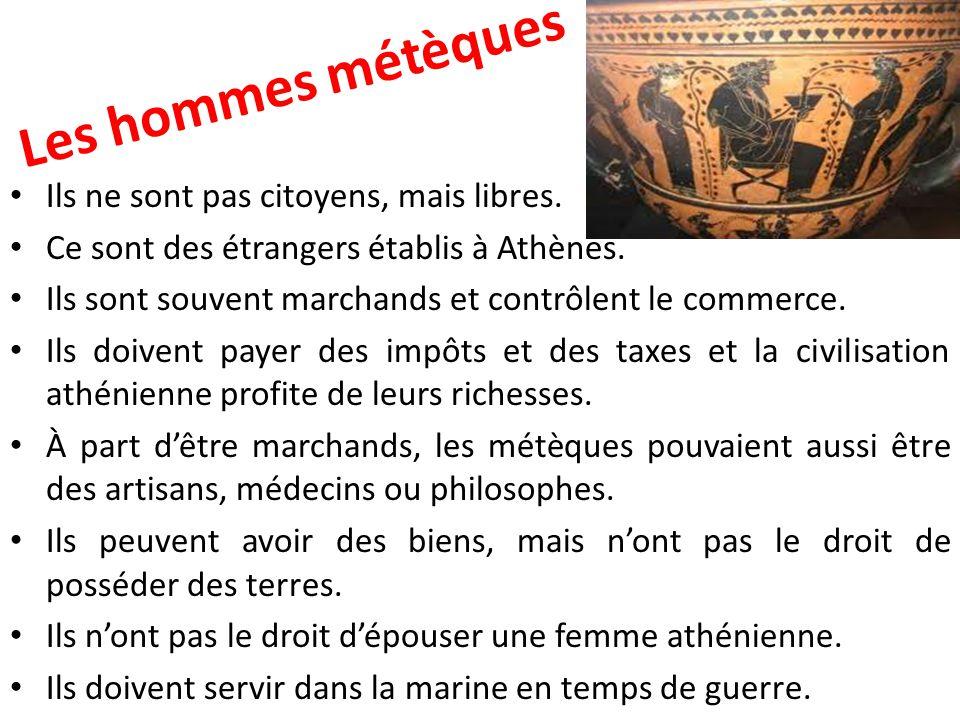 Les hommes métèques Ils ne sont pas citoyens, mais libres.