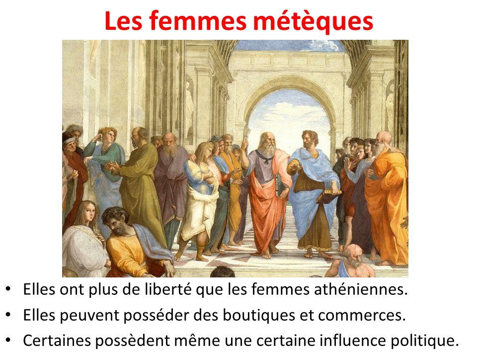 Les femmes métèques Elles ont plus de liberté que les femmes athéniennes. Elles peuvent posséder des boutiques et commerces.