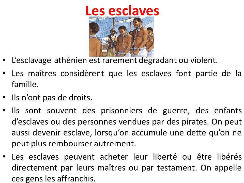 Les esclaves L'esclavage athénien est rarement dégradant ou violent.