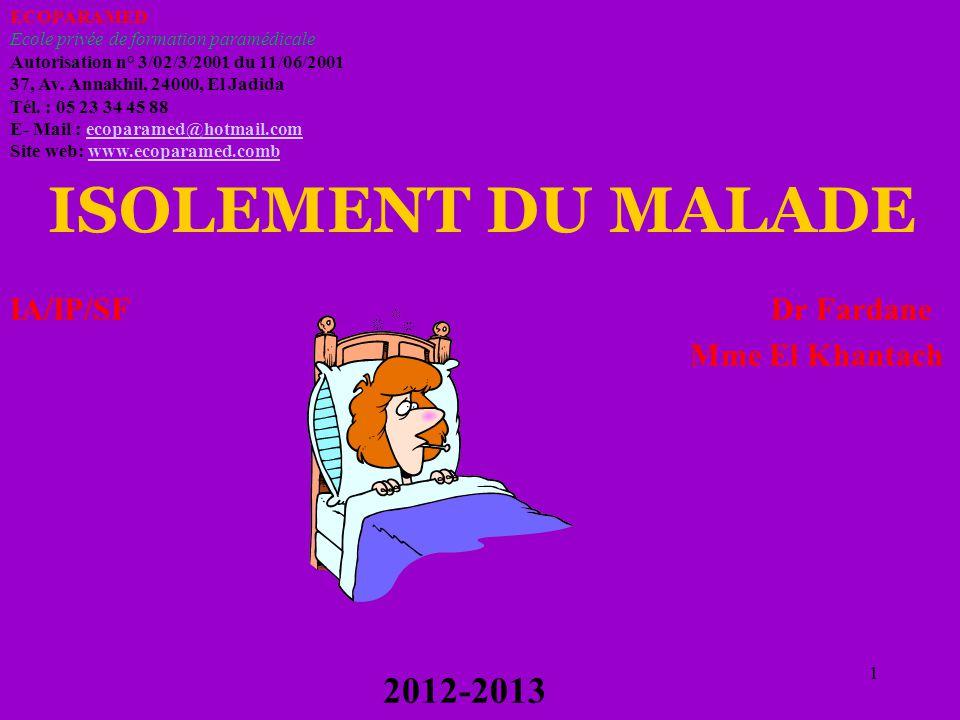 ISOLEMENT DU MALADE 2012-2013 IA/IP/SF Dr Fardane Mme El Khantach