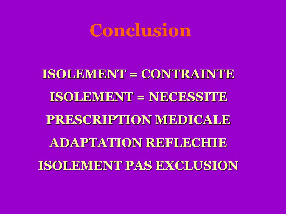 ISOLEMENT = CONTRAINTE PRESCRIPTION MEDICALE ISOLEMENT PAS EXCLUSION