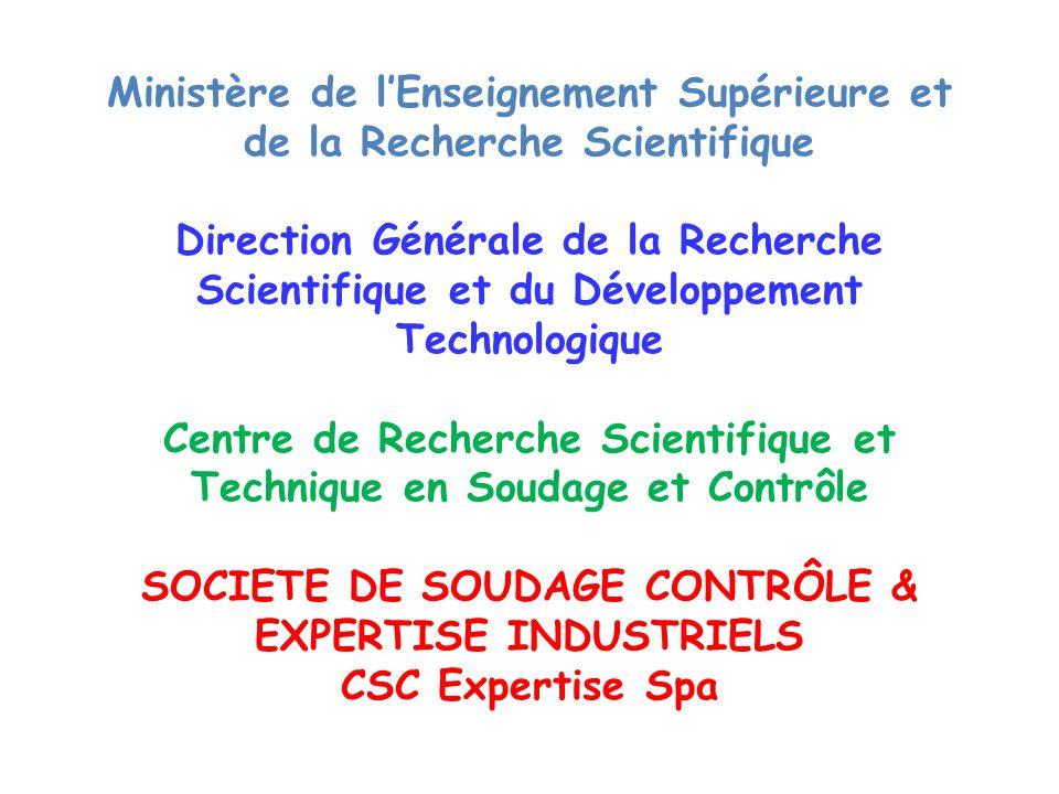 Ministère de l'Enseignement Supérieure et de la Recherche Scientifique Direction Générale de la Recherche Scientifique et du Développement Technologique Centre de Recherche Scientifique et Technique en Soudage et Contrôle SOCIETE DE SOUDAGE CONTRÔLE & EXPERTISE INDUSTRIELS CSC Expertise Spa