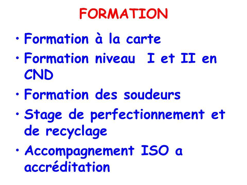 FORMATION Formation à la carte. Formation niveau I et II en CND. Formation des soudeurs. Stage de perfectionnement et de recyclage.
