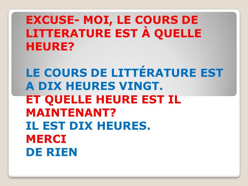 EXCUSE- MOI, LE COURS DE LITTERATURE EST À QUELLE HEURE