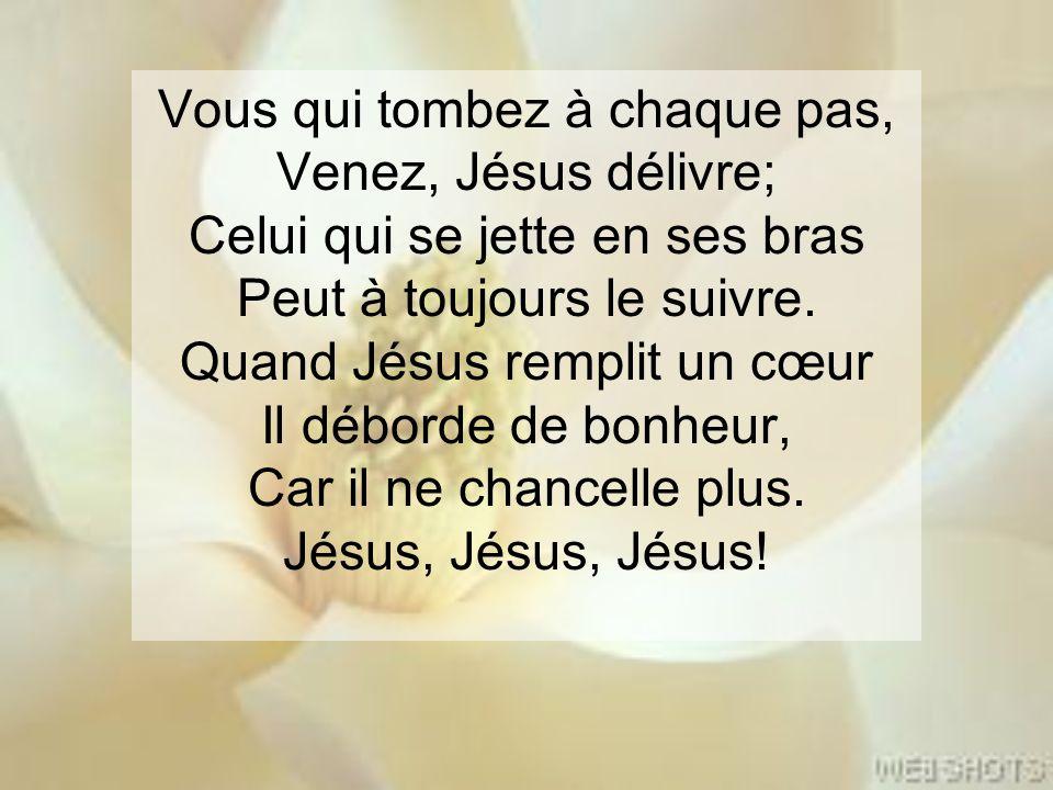 Vous qui tombez à chaque pas, Venez, Jésus délivre; Celui qui se jette en ses bras Peut à toujours le suivre.
