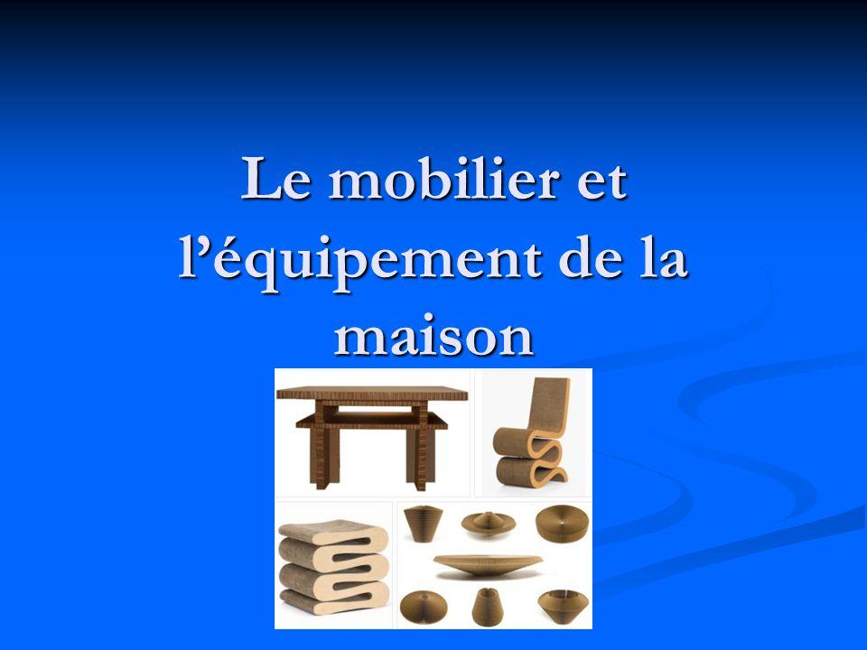 Le mobilier et l'équipement de la maison