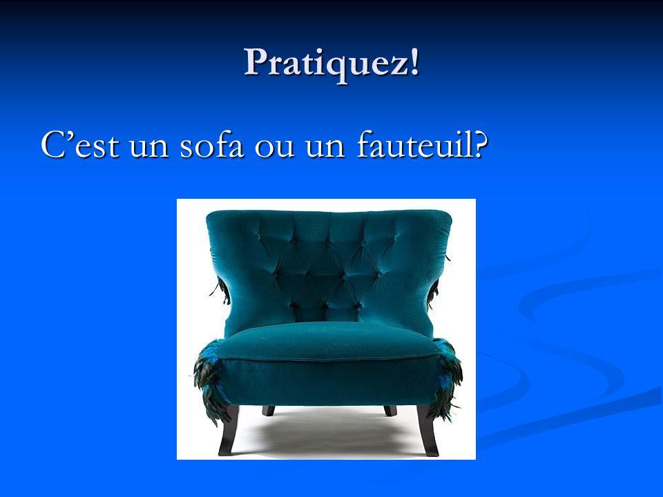 Pratiquez! C'est un sofa ou un fauteuil