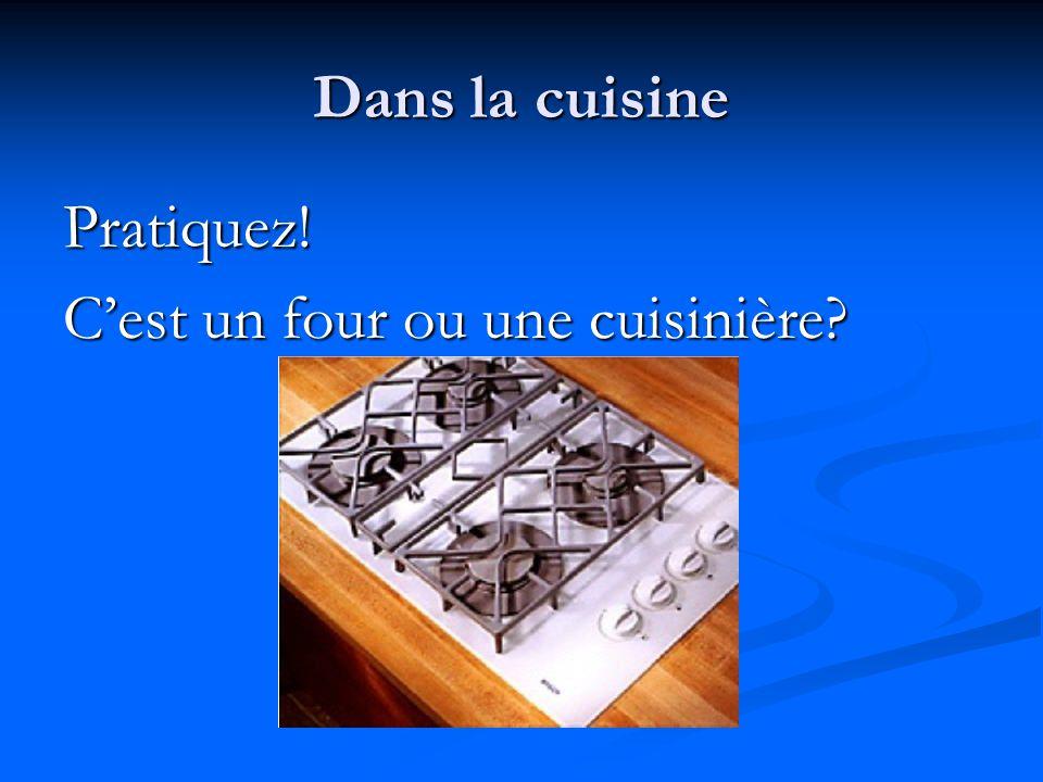 Dans la cuisine Pratiquez! C'est un four ou une cuisinière