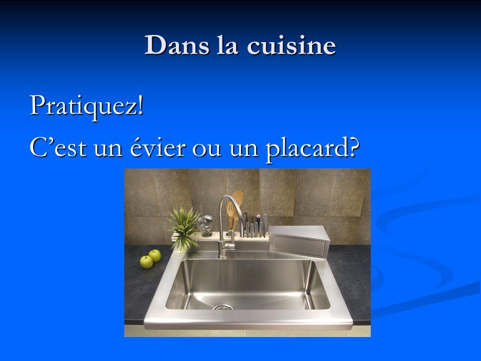 Dans la cuisine Pratiquez! C'est un évier ou un placard