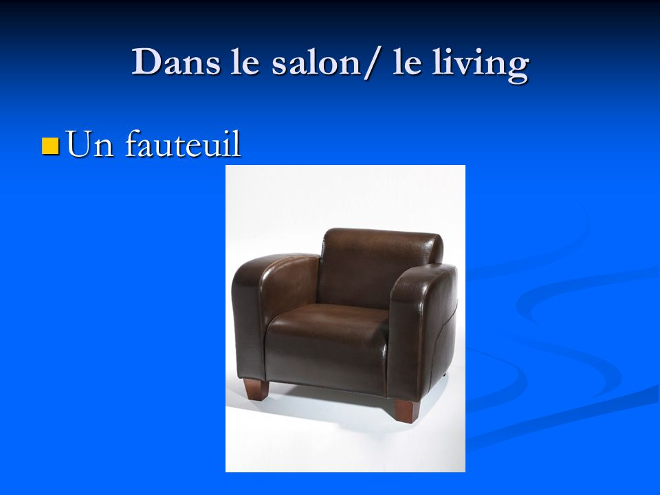 Dans le salon/ le living