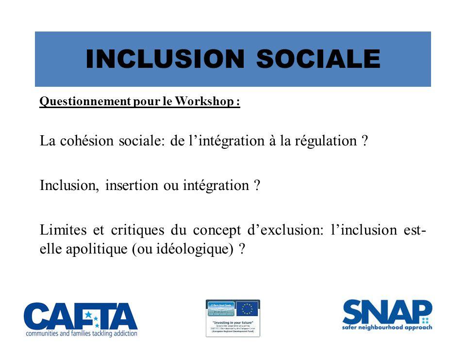 INCLUSION SOCIALE Questionnement pour le Workshop : La cohésion sociale: de l'intégration à la régulation