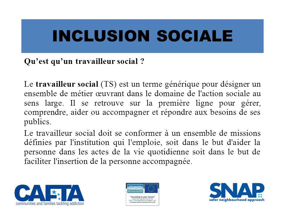 INCLUSION SOCIALE Qu'est qu'un travailleur social