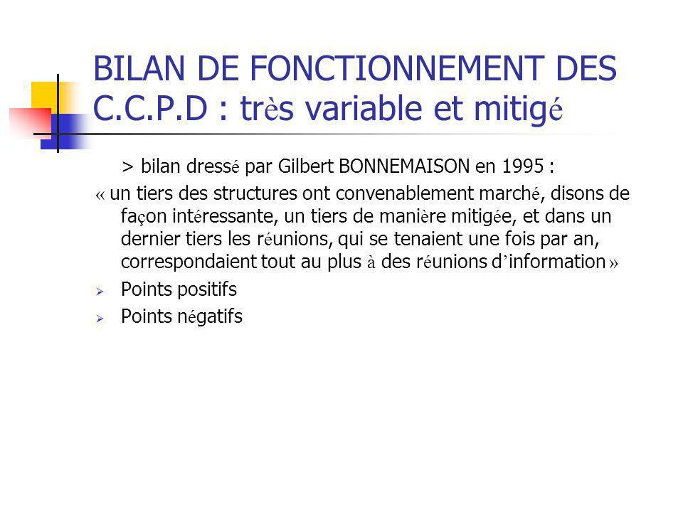 BILAN DE FONCTIONNEMENT DES C.C.P.D : très variable et mitigé