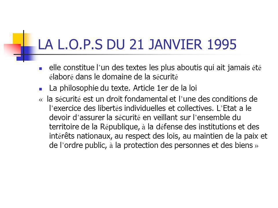 LA L.O.P.S DU 21 JANVIER 1995 elle constitue l'un des textes les plus aboutis qui ait jamais été élaboré dans le domaine de la sécurité.