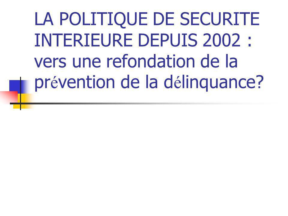 LA POLITIQUE DE SECURITE INTERIEURE DEPUIS 2002 : vers une refondation de la prévention de la délinquance