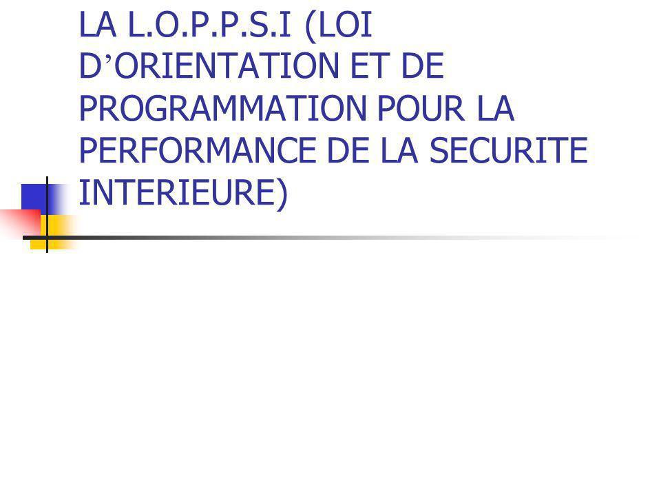 LA L.O.P.P.S.I (LOI D'ORIENTATION ET DE PROGRAMMATION POUR LA PERFORMANCE DE LA SECURITE INTERIEURE)