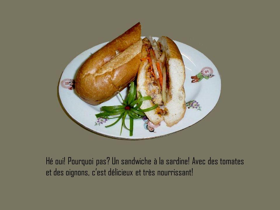 Hé oui. Pourquoi pas. Un sandwiche à la sardine