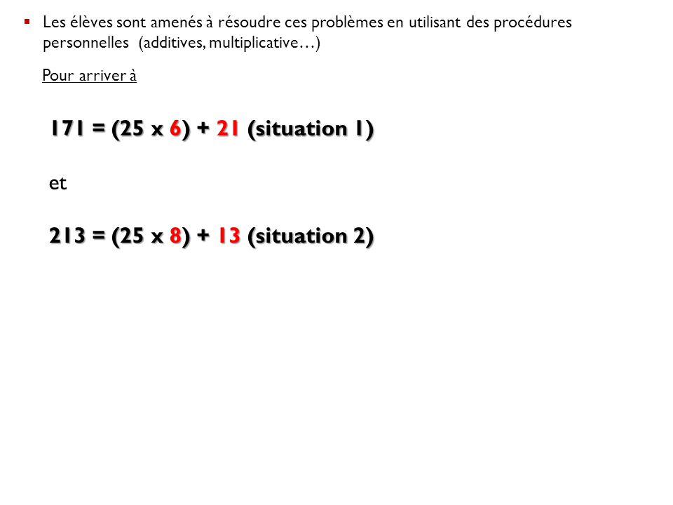 171 = (25 x 6) + 21 (situation 1) et 213 = (25 x 8) + 13 (situation 2)