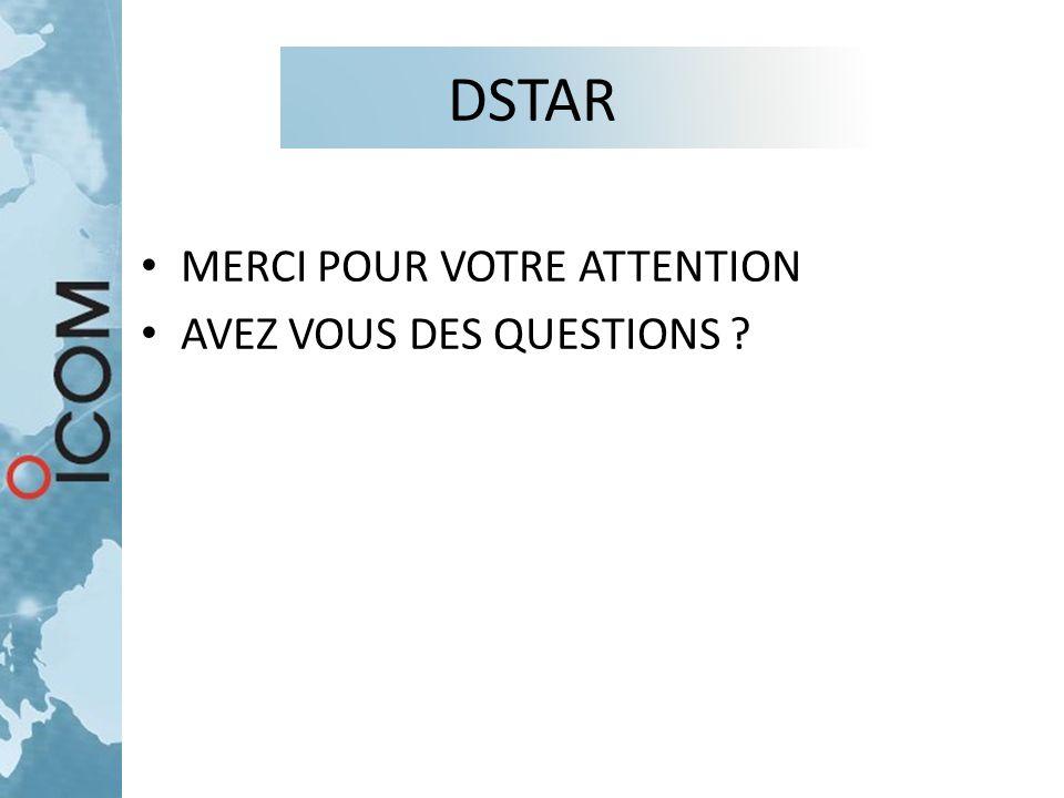DSTAR MERCI POUR VOTRE ATTENTION AVEZ VOUS DES QUESTIONS