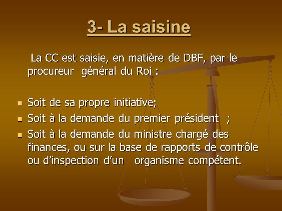 3- La saisine La CC est saisie, en matière de DBF, par le procureur général du Roi : Soit de sa propre initiative;