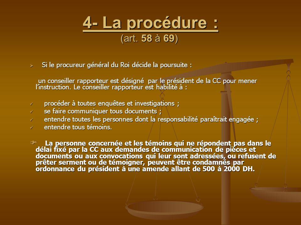 4- La procédure : (art. 58 à 69) Si le procureur général du Roi décide la poursuite :