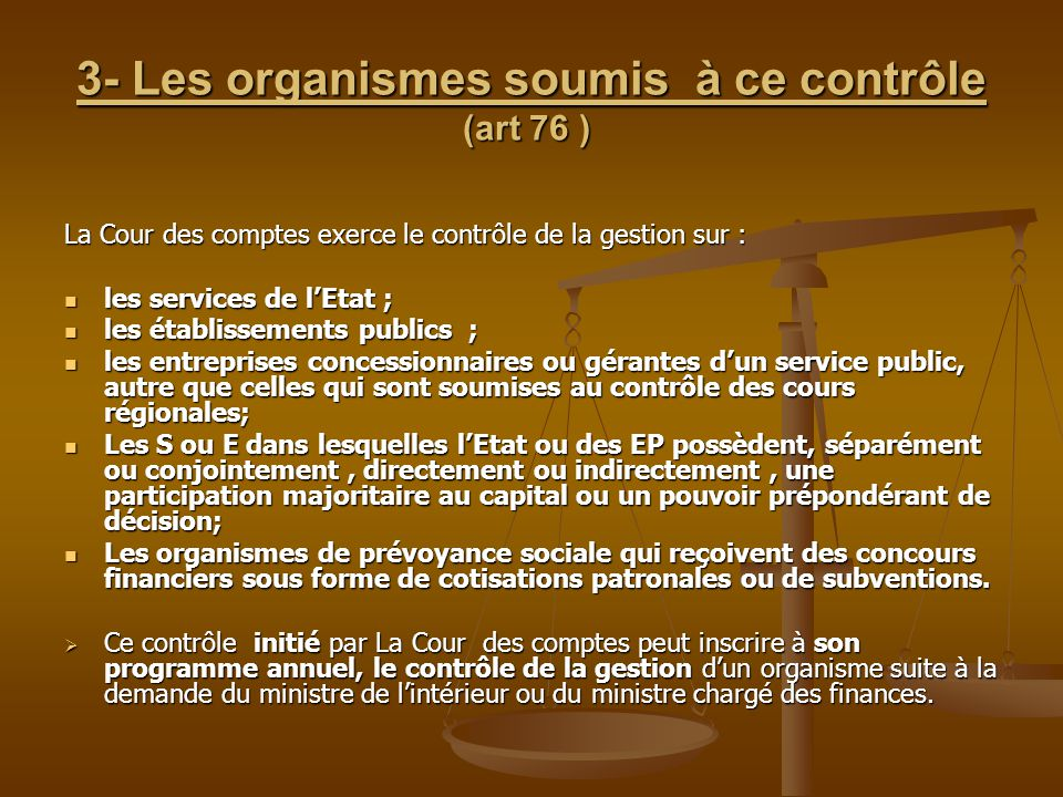 3- Les organismes soumis à ce contrôle (art 76 )