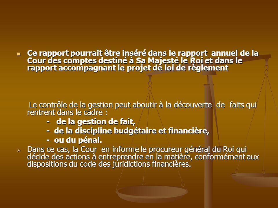 Ce rapport pourrait être inséré dans le rapport annuel de la Cour des comptes destiné à Sa Majesté le Roi et dans le rapport accompagnant le projet de loi de règlement